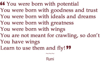 Rumi Quotes 'You were born with potential...""