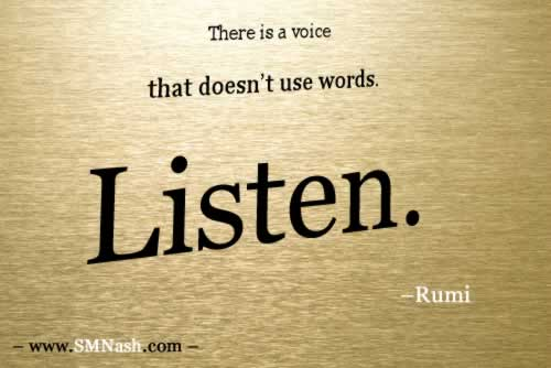 Rumi quote: There is a voice that doesn't use words. Listen.
