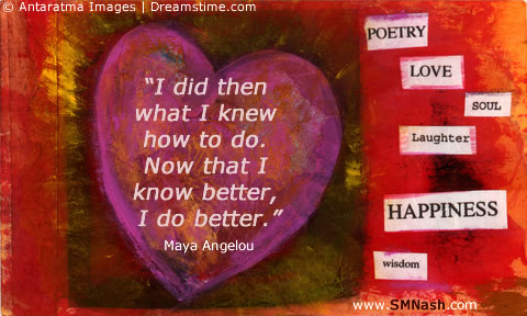 Maya angelou quotation about knowing better and doing better...